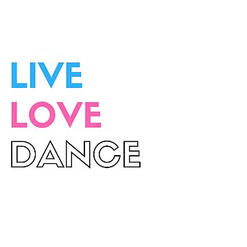 T-Shirt Live Love Dance by movedance