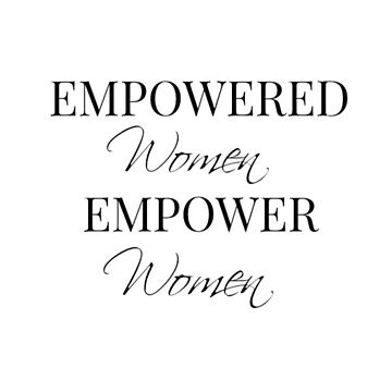Empowered Women Empower Women  by FreshArtPrints