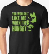 You Wouldn't Like Me When I'm Hungry Unisex T-Shirt