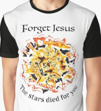 Forget Jesus, the stars died for you. Graphic T-Shirt