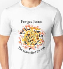 Forget Jesus, the stars died for you. Unisex T-Shirt