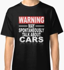 Warning: May Spontaneously Talk About Cars Classic T-Shirt