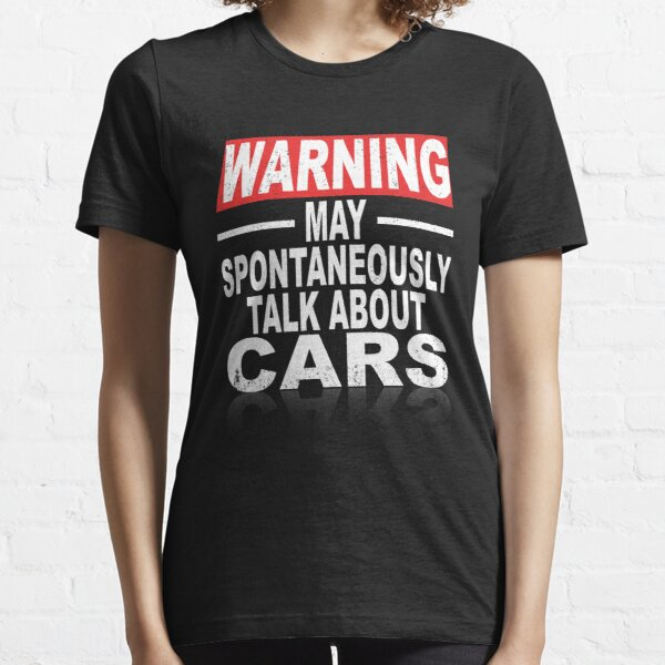 Warning: May Spontaneously Talk About Cars Essential T-Shirt