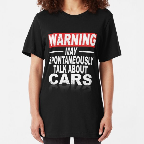 Warning: May Spontaneously Talk About Cars Slim Fit T-Shirt