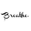 Breathe. by FreshArtPrints