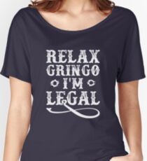 Relax Gringo I'm Legal Women's Relaxed Fit T-Shirt