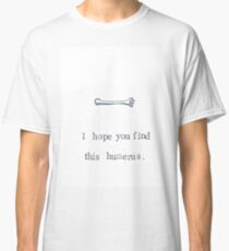 I Hope You Find This Humerus Classic T-Shirt