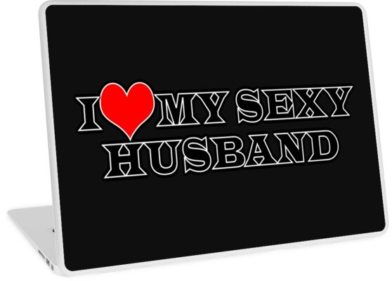 I Love My Sexy Husband Laptop Skins By Traptgas Redbubble