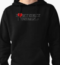 I Love My Sexy Husband Pullover Hoodie