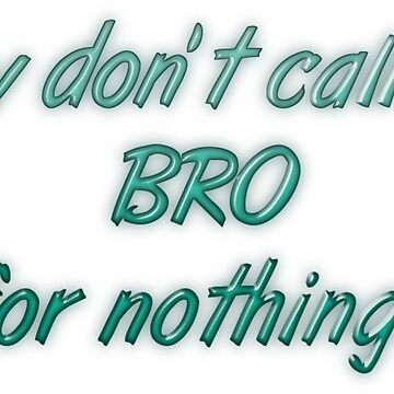 They don't call me Bro for nothing by transrender