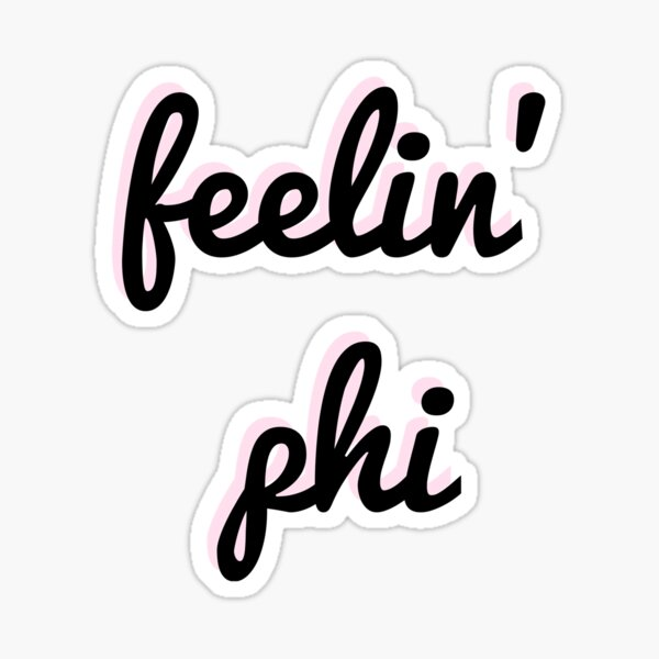 Feelin' Phi Sticker