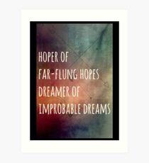 Hoper of far flung hopes, dreamer of impossible dreams Art Print