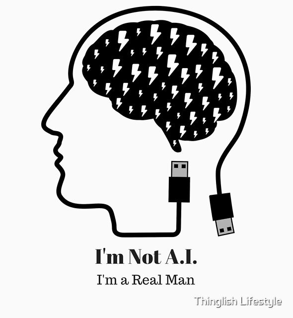 I'm not A.I. - I'm a real man by Thinglish Lifestyle