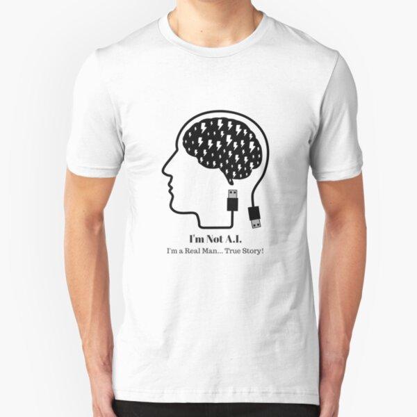 I'm not A.I. - I'm a real man... True Story! Slim Fit T-Shirt