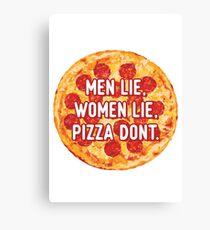 Men Lie, Women Lie, Pizza Dont. Canvas Print