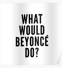 What would Beyonce do? Poster