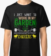 Work In My Garden - Hang With Chickens Funny Gardening Classic T-Shirt