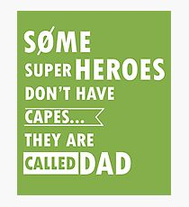 Some superheroes don't have capes... They are called DAD Photographic Print