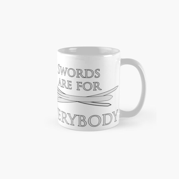 Swords are for Everybody Classic Mug