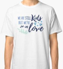 We Are Still Kids But We're So In Love Classic T-Shirt