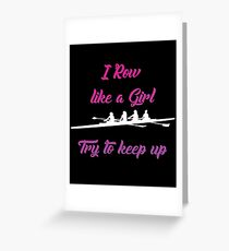 Womens Rowing Funny Design - I Row Like A Girl Try To Keep Up Greeting Card