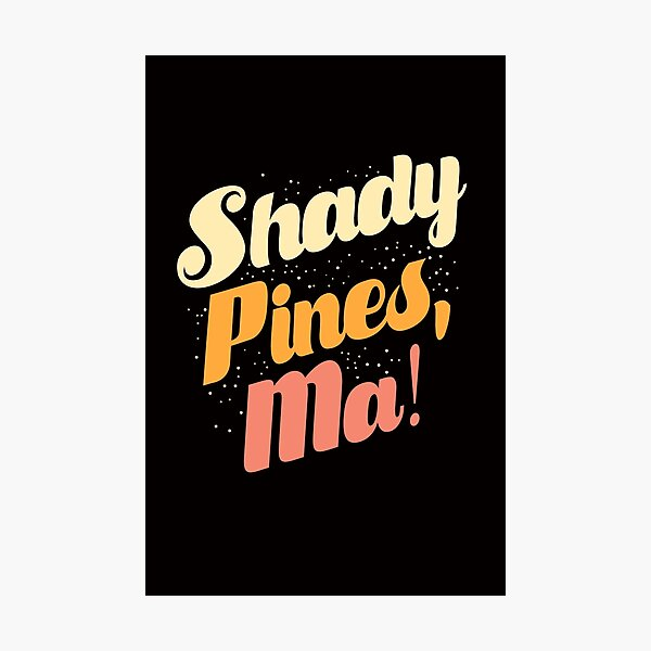 Shady Pines, Ma! Photographic Print