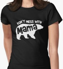 Don't Mess With Mama Bear. Womens Fitted T-Shirt