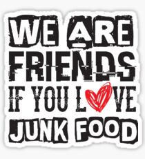 We Are Friends If You Love Junk Food - Funny Sticker
