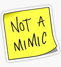 not a mimic Sticker