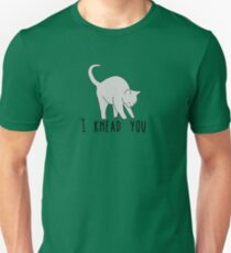 I knead you Unisex T-Shirt