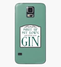 Shut Up, Sit Down and Drink Your Gin Case/Skin for Samsung Galaxy
