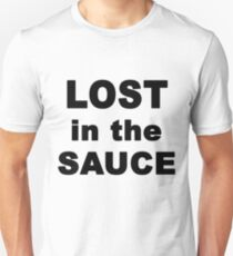 I'm lost in the sauce Unisex T-Shirt