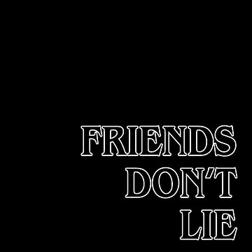 Friends Don't Lie by genderfvcked
