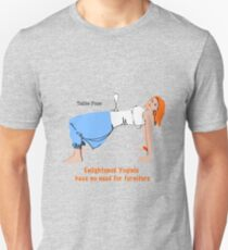 Enlightened Yoginis have no need for furniture T-Shirt