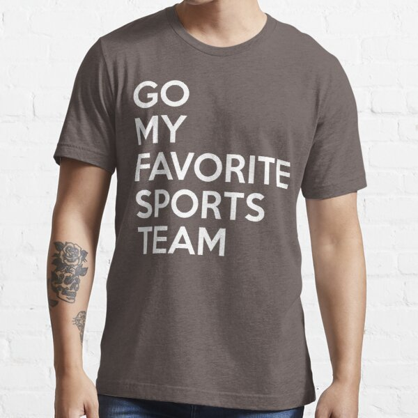 Go My Favorite Sports Team Essential T-Shirt