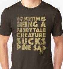 Sometimes Being a Fairytale Creature Sucks Pine Sap Unisex T-Shirt