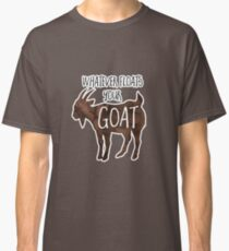 Whatever Floats your GOAT - Pun Classic T-Shirt