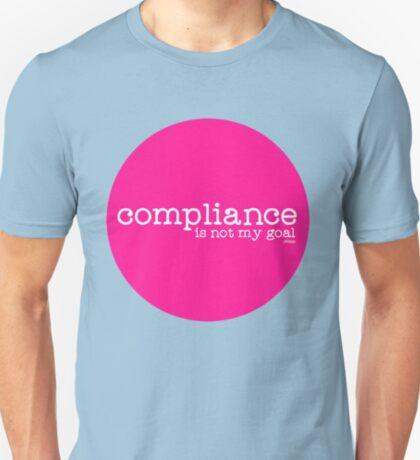 Compliance is not my goal. T-Shirt