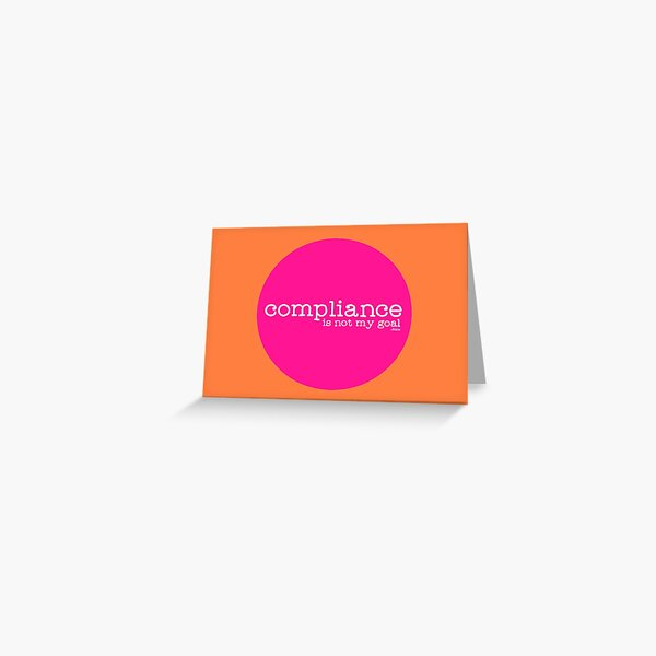 Compliance is not my goal. Greeting Card