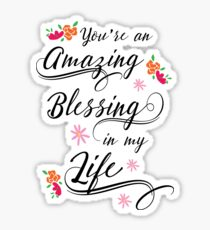 You are an Amazing Blessing in my Life Sticker