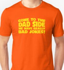 Come To The Dad Side We Have Really Bad Jokes | Dad Joke Tee Unisex T-Shirt
