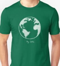 My home T-Shirt. We only have one earth, let us save it from further damage. T-Shirt