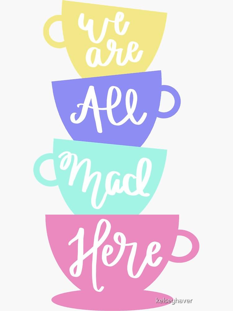 Mad Hatter's Tea - Wir sind alle verrückt hier von kelseyhaver