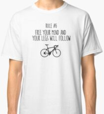 Rule 6 – Free the mind and the legs will follow Classic T-Shirt