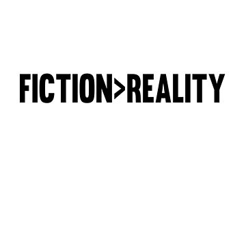 I'd have fiction over reality any day. by lookitsmia