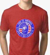 AMERICA - LOVE IT OR LEAVE IT  Tri-blend T-Shirt