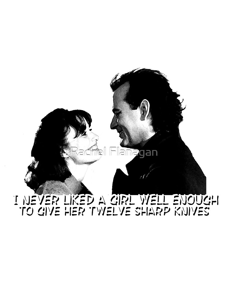 I never liked a girl well enough to give her twelve sharp knives.  by Rachel Flanagan