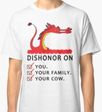 Dishonor on you your family your cow Classic T-Shirt