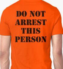 DO NOT ARREST THIS PERSON Unisex T-Shirt