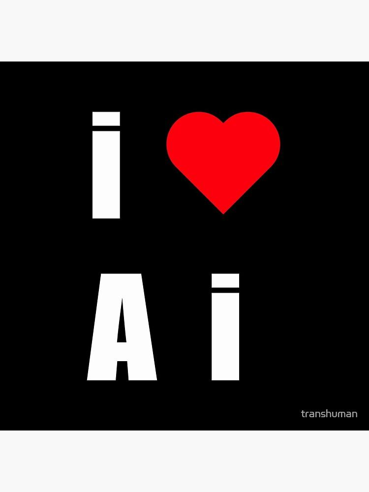 I love AI by transhuman